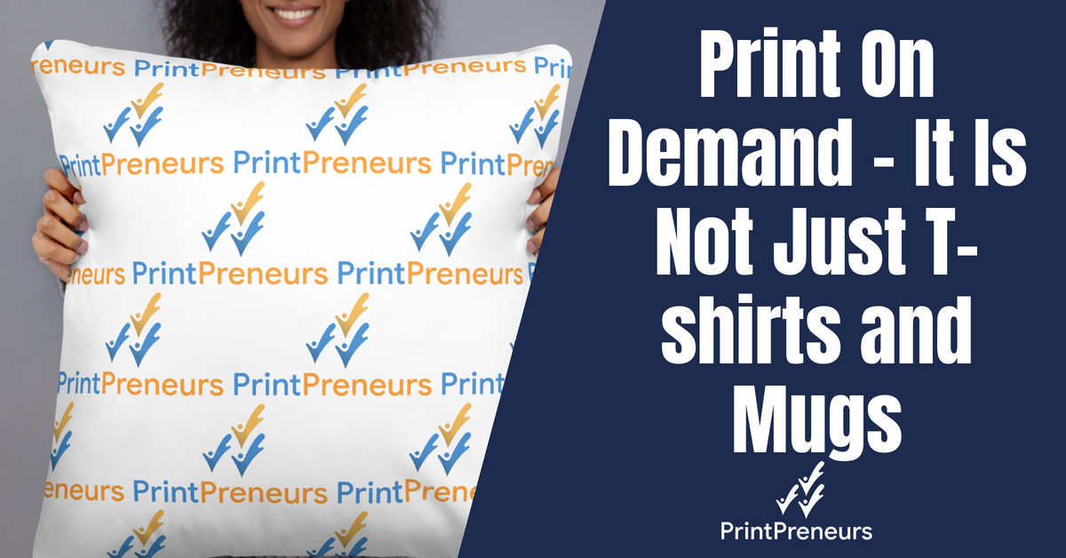 Print On Demand – It Is Not Just T-shirts and Mugs