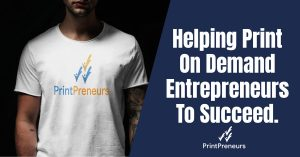 Helping Print On Demand Entrepreneurs To Succeed
